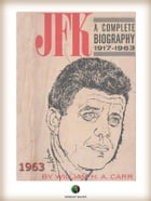 JFK : The Life and Death of a President by William H. A. Carr