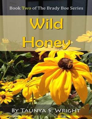 Wild Honey: Book Two of the Brady Boe Series by Taunya S. Wright