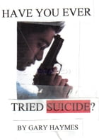 Have You Ever Tried Suicide? by Gary Haymes