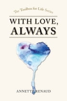 ''With Love, Always'': A Tool Box For Life Series by Annette Renaud