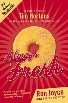 Always Fresh: The Untold Story of Tim Hortons by the Man Who Created an Empire