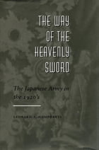 The Way of the Heavenly Sword: The Japanese Army in the 1920's by Leonard  A. Humphreys
