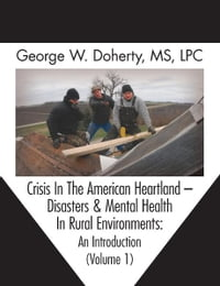 Crisis In The American Heartland -- Disasters & Mental Health In Rural Environments