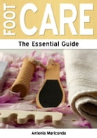 Foot Care: The Essential Guide by Antonia Mariconda