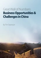 Great Wall of Numbers: Business Opportunities & Challenges in China by Tim Swanson