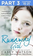 Runaway Girl: Part 3 of 3: A beautiful girl. Trafficked for sex. Is there nowhere to hide? by Casey Watson