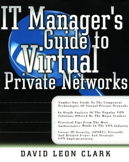 Book IT Manager's Guide to Virtual Private Networks by Clark, David