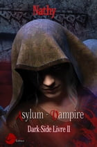 Dark-Side, Asylum Vampire: Livre II by Nathy