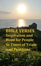 Bible Verses: Inspiration and Hope for People in Times of Trials and Problems by Jessol Salvo