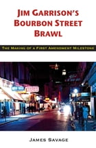 Jim Garrison's Bourbon Street Brawl: The Making of a First Amendment Milestone