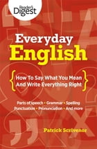 Everyday English: How to Say What You Mean and Write Everything Right by Patrick Scrivenor