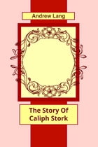 The Story Of Caliph Stork by Andrew Lang