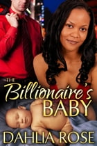 The Billionaire's Baby by Dahlia Rose