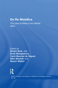 De Re Metallica: The Uses of Metal in the Middle Ages