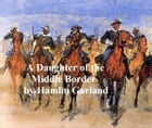 A Daughter of the Middle Border by Hamlin Garland