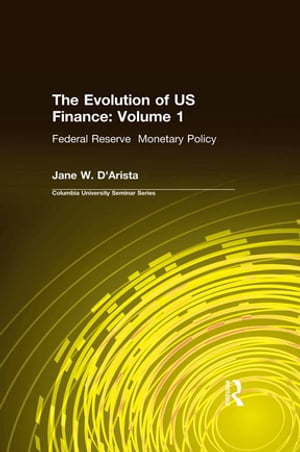 The Evolution of US Finance: v. 1: Federal Reserve Monetary Policy,  1915-35