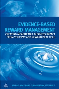 Evidence-Based Reward Management: Creating Measurable Business Impact from Your Pay and Reward…