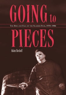 Going to Pieces: The Rise and Fall of the Slasher Film, 1978–1986