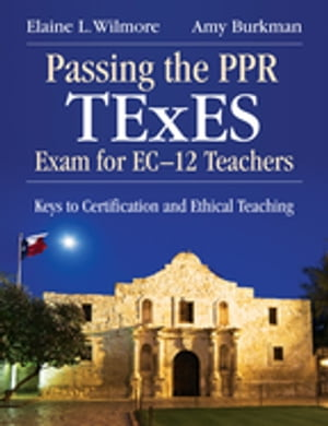 Passing the PPR TExES Exam for EC?12 Teachers Keys to Certification and Ethical Teaching