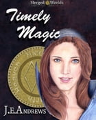 Timely Magic by J. E. Andrews