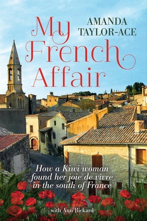 My French Affair How a Kiwi Woman Found Her Joie De Vivre In the South of France