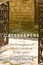 Gatekeepers: The Emergence of World Literature and the 1960s by William Marling