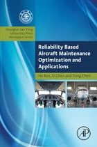 Reliability Based Aircraft Maintenance Optimization and Applications by He Ren