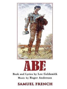 Book Abe: A New Musical by Lee Goldsmith