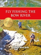 Fly Fishing the Bow River by Dave Brown