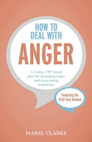 How to Deal with Anger A 5-step,  CBT-based plan for managing anger and overcoming frustration