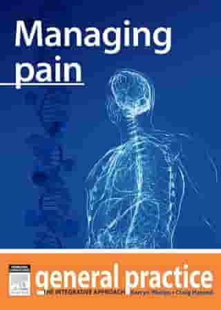 Managing Pain: General Practice: The Integrative Approach Series by Kerryn Phelps, MBBS(Syd), FRACGP, FAMA, AM