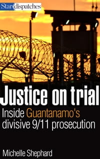 Justice on Trial: Inside Guantanamo's Divisive 9/11 Prosecution