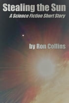 Stealing the Sun by Ron Collins