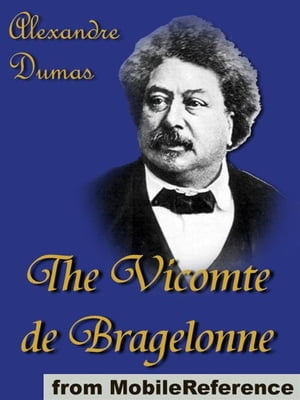 The Vicomte De Bragelonne: Includes Ten Years Later,  Louise De La Valliere And The Man In The Iron Mask (Mobi Classics)