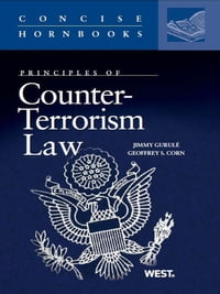 Gurule and Corn's Principles of Counter-Terrorism Law (Concise Hornbook Series)