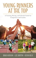 Young Runners at the Top: A Training, Racing, and Lifestyle Guide for Competitors and Coaches by Brad Hudson