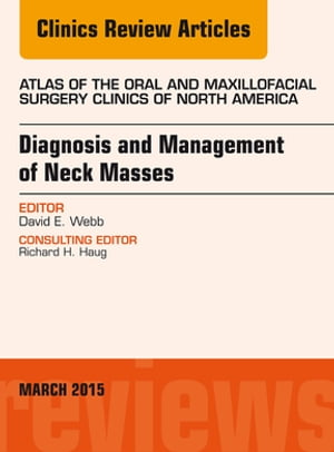 Diagnosis and Management of Neck Masses,  An Issue of Atlas of the Oral & Maxillofacial Surgery Clinics of North America,