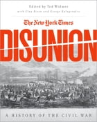 The New York Times Disunion: A History of the Civil War by Edward L. Widmer