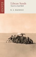 Libyan Sands: Travel in a Dead World by R.A. Bagnold