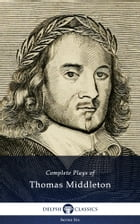 Complete Plays and Poetry of Thomas Middleton (Delphi Classics) by Thomas Middleton