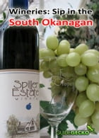 Wineries: Sip in the South Okanagan by Diane Zorn