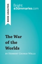 The War of the Worlds by Herbert George Wells (Book Analysis): Detailed Summary, Analysis and Reading Guide by Bright Summaries