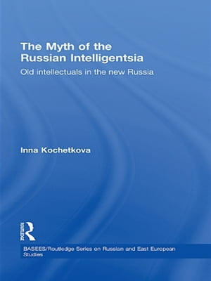 The Myth of the Russian Intelligentsia Old Intellectuals in the New Russia