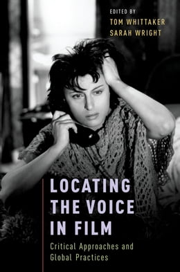 Book Locating the Voice in Film: Critical Approaches and Global Practices by Tom Whittaker