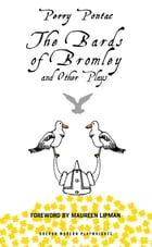 The Bards of Bromley and Other Plays by Perry Pontac