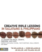 Creative Bible Lessons in Galatians and Philippians: 12 Sessions on Grace, Growth, Freedom, and Faith by Tim McLaughlin