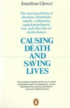 Causing Death and Saving Lives: The Moral Problems of Abortion, Infanticide, Suicide, Euthanasia, Capital Punishment, War and Other  by Jonathan Glover