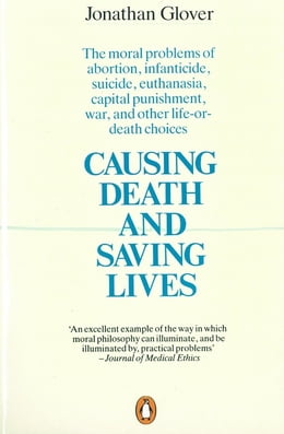 Book Causing Death and Saving Lives: The Moral Problems of Abortion, Infanticide, Suicide, Euthanasia… by Jonathan Glover