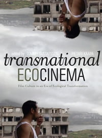 Transnational Ecocinema: Film Culture in an Era of Ecological Transformation