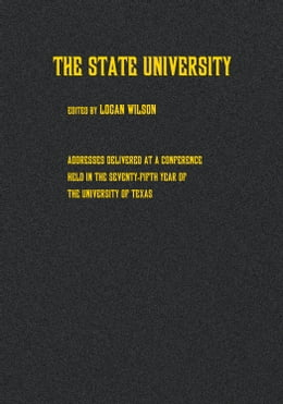 Book The State University: Addresses Delivered at a Conference Held in the Seventy-fifth Year of the… by Logan Wilson